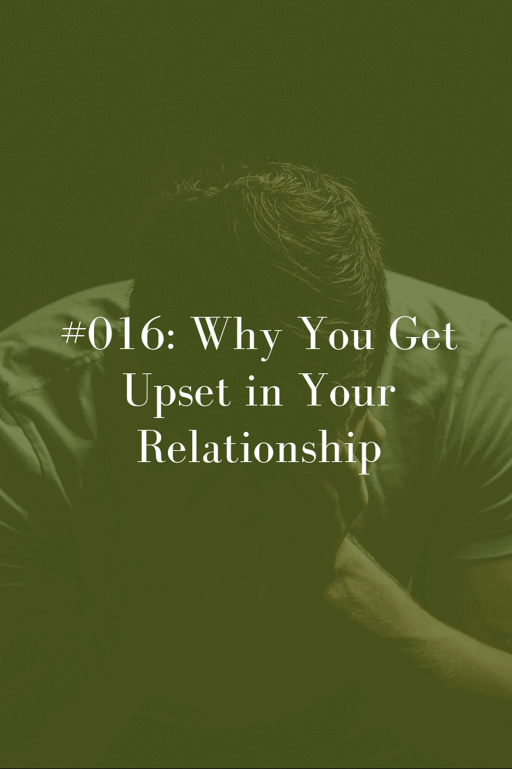 016 Why You Get Upset in Your Relationship