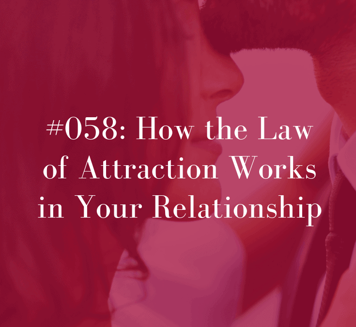 058 How the Law of Attraction Works in Your Relationship
