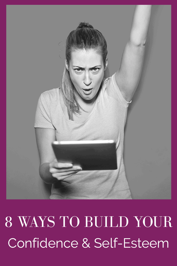 EIGHT WAYS TO BUILD YOUR CONFIDENCE AND SELF-ESTEEM