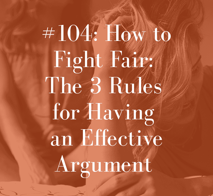 HOW TO FIGHT FAIR: THE 3 RULES FOR HAVING AN EFFECTIVE ARGUMENT