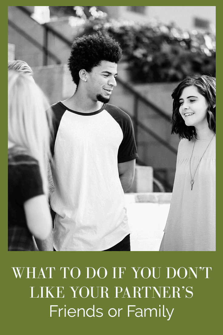 WHAT TO DO IF YOU DON'T LIKE YOUR PARTNER'S FRIENDS OR FAMILY