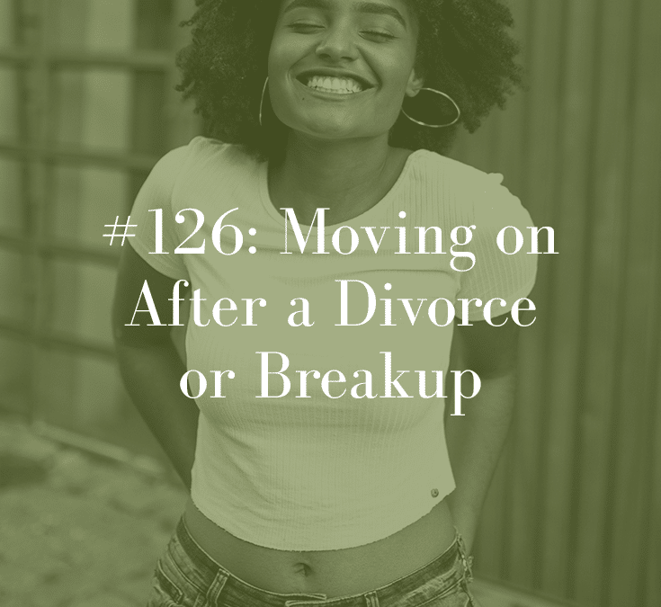 MOVING ON AFTER A DIVORCE OR BREAKUP