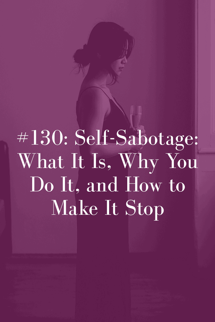 SELF-SABOTAGE: WHAT IT IS, WHY YOU DO IT, AND HOW TO STOP IT