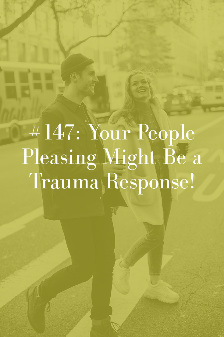 YOUR PEOPLE PLEASING MIGHT BE A TRAUMA RESPONSE