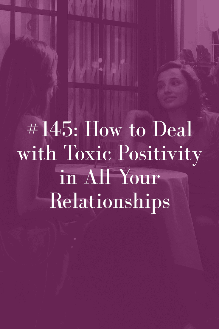 HOW TO DEAL WITH TOXIC POSITIVITY IN ALL YOUR RELATIONSHIPS