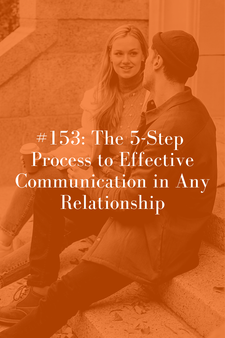 THE 5-STEP PROCESS TO EFFECTIVE COMMUNICATION IN ANY RELATIONSHIP