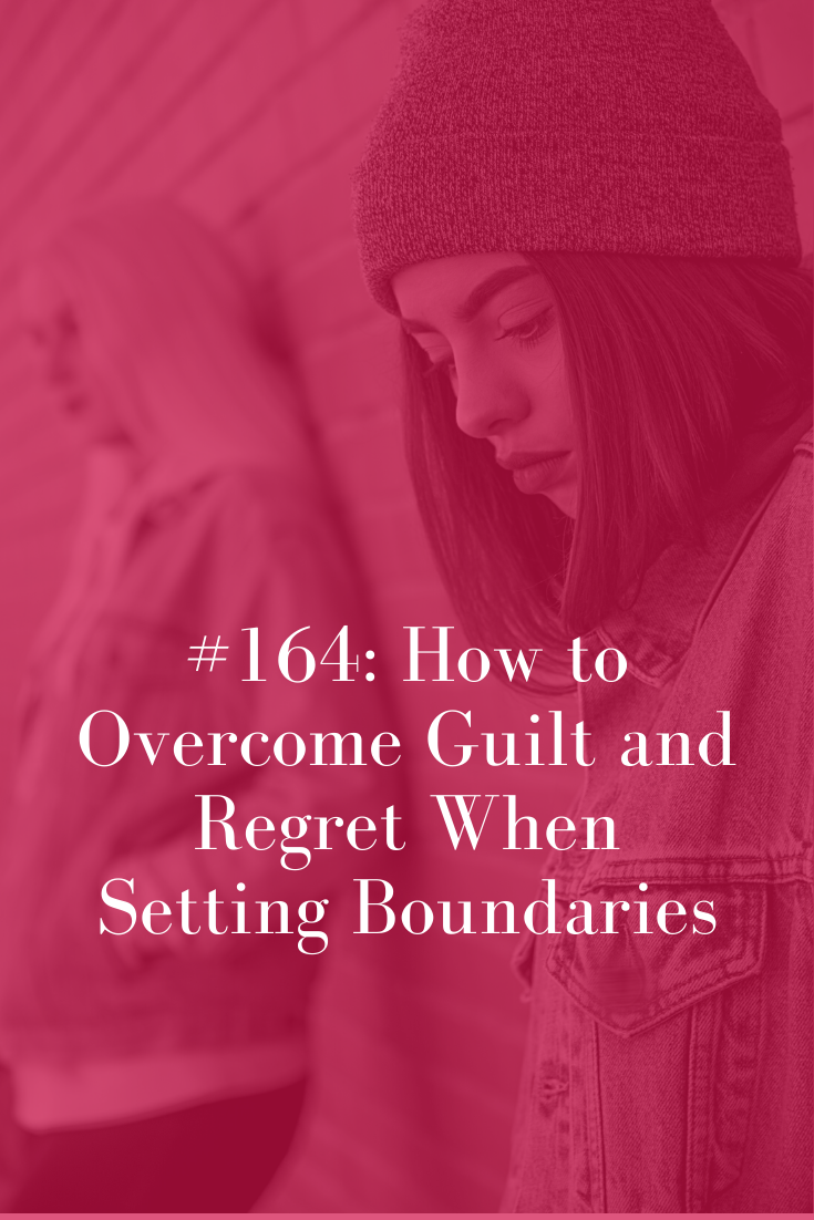 HOW TO OVERCOME GUILT AND REGRET WHEN SETTING BOUNDARIES